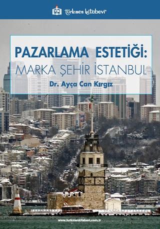 Pazarlama Estetiği: Marka Şehir İstanbul