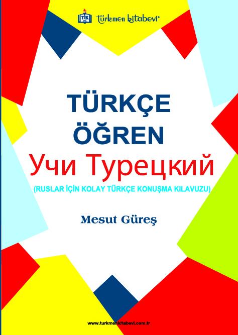 Türkçe Öğren; Ruslar İçin Kolay Türkçe Konuşma Kılavuzu