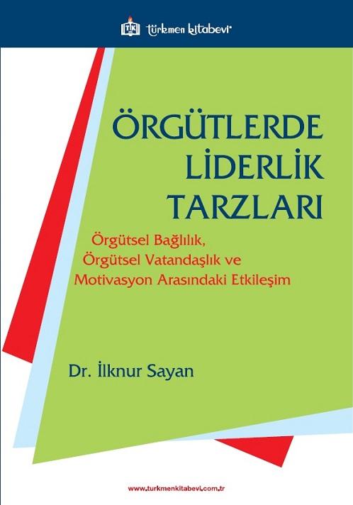 Örgütlerde Liderlik Tarzları; Örgütsel Bağlılık, Örgütsel Vatandaşlık ve Motivasyon Arasındaki Etkileşim