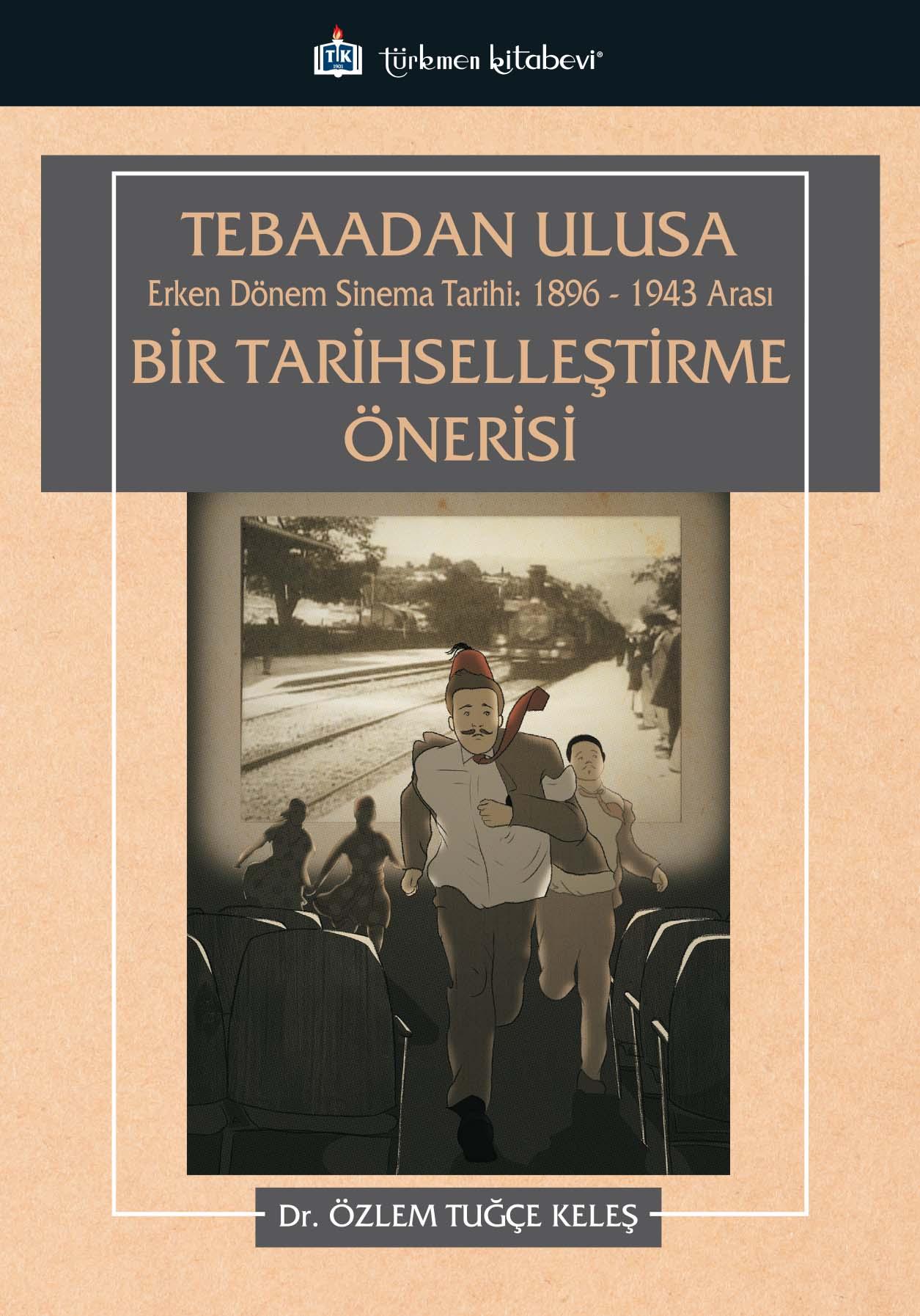 Tebaadan Ulusa Erken Dönem Sinema Tarihi: 1896-1943 Arası Bir Tarihselleştirme Önerisi