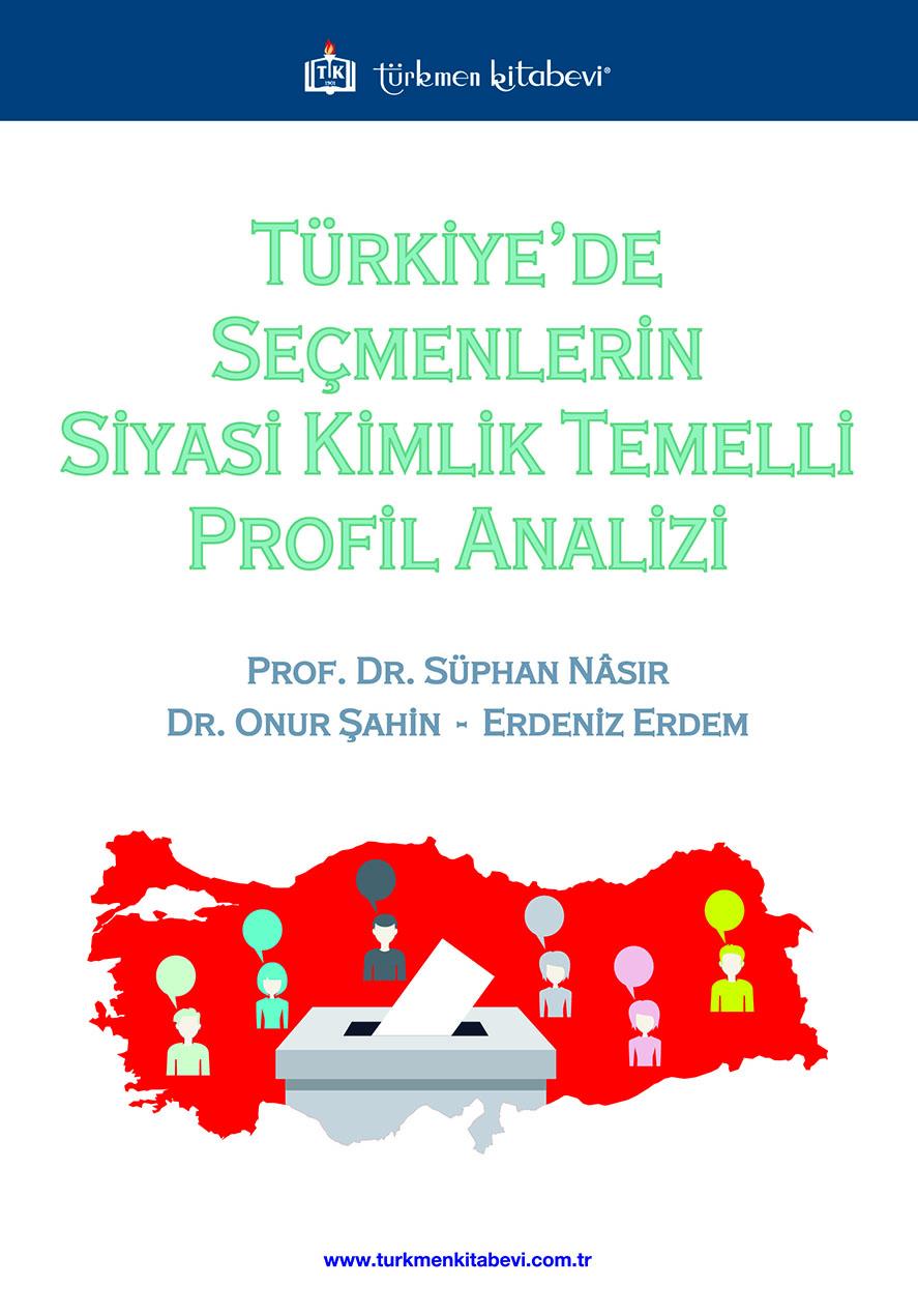 Türkiye'de Seçmenlerin Siyasi Kimlik Temelli Profil Analizi